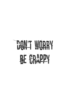 Don't worry be Crappy